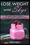 Lose weight with Skyr: 99 healthy recipes including a 14- day diet plan for long-term success