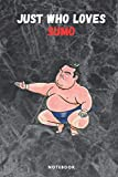 Just Who Loves Sumo: Gift for Sumo lovers.Notebook Lined Pages, 6.9 inches,120 Pages, White Paper Journal, notepad Gift For Black Panther Fans