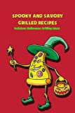 Spooky and Savory Grilled Recipes: Delicious Halloween Grilling Ideas: Halloween Grill Recipes (English Edition)