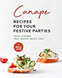 Canape Recipes for Your Festive Parties: Tasty Canapes Your Guests Would Love (English Edition)