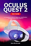 Oculus Quest 2 User Guide: A Complete Guide for Beginners and Seniors to Master the Oculus Quest 2 (English Edition)