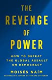 The Revenge of Power: How Autocrats Are Reinventing Politics for the 21st Century