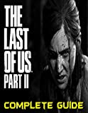 The Last of Us Part II : COMPLETE GUIDE: Become a Pro Player in The Last of Us Part II (English Edition)