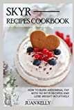 Skyr Recipes Cookbook: HOW TO BURN ABDOMINAL FAT WITH 150 SKYR RECIPES AND LOSE WEIGHT INTUITIVELY