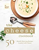 The Cheese Cookbook: 50 Mouth-Watering Recipes Loaded with Cheese (English Edition)