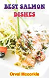 BEST SALMON DISHES: 150 recipe Delicious and Easy The Ultimate Practical Guide Easy bakes Recipes From Around The World BEST SALMON DISHES cookbook (English Edition)