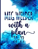 Mig Welder With A Plan│ 2022-2023 Monthly Calendar Planner: Mig Welder Gag Gifts │ Funny Organizer Diary Book To Dos Notes Passwords Monthly Budget For Appreciation birthday christmas