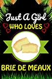 Just a Girl Who loves Brie de Meaux: Brie de Meaux Foods Lover Blank Lined Composition Notebook Gift For Him, Girlfriend, Girls, Sister, Mom, Women ... Valentine's And Birthday Funny Gift Ideas