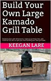 Build Your Own Large Kamado Grill Table: Detailed plans with dimensions, material purchase lists, and material cuts lists to save you time building your own grill table (English Edition)