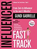 Influencer Fast Track - From Zero to Influencer in the next 6 Months!: 10X Your Marketing & Branding for Coaches, Consultants & Entrepreneurs (Influencer Fast Track® Series Book 2) (English Edition)