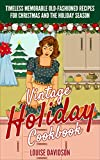 Vintage Holiday Cookbook - Timeless Memorable Old-Fashioned Recipes for Christmas and the Holiday Season (English Edition)