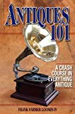 Antiques 101: A Crash Course in Everything Antique (English Edition)