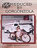 Seduced By Gorgonzola: Reflections of a Reluctant Restaurateur (English Edition)