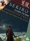 Sekiro Game Guide - Shadows Die Twice: Best tips and tricks to the victory (English Edition)