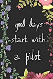GOOD DAYS START WITH A PILOT: Perfect Lined Log/Journal for Men and Women | Ideal for gifts, school or office|Take down notes, reminders,and craft to-do lists |Lined Notebook Journal