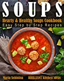 Soups: Hearty & Healthy Soups Cookbook. Easy Step by Step Recipes. (English Edition)