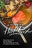 Chinese Hot Pot Cookbook: Many Tasty Chinese Hot Pot Recipes that Could Easily Be Found in Traditional Houses in China