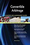 Convertible Arbitrage All-Inclusive Self-Assessment - More than 620 Success Criteria, Instant Visual Insights, Comprehensive Spreadsheet Dashboard, Auto-Prioritized for Quick Results