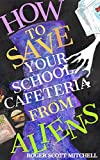 How to Save Your School Cafeteria from Aliens (English Edition)