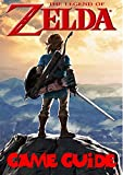 The Legend Of Zelda :Breath Of The Wild: The Complete Guide, Tips, Tricks, Strategy And More You May Not Know (English Edition)