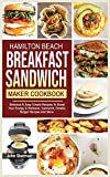 Hamilton Beach Breakfast Sandwich Maker Cookbook: Delicious & Easy Simple Recipes To Boost Your Energy & Wellness. Sandwich, Omelet, Burger Recipes And More.