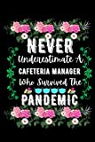 Cafeteria Manager Teacher Gifts: Never Underestimate A Cafeteria Manager Who Survived The Pandemic: Teacher Appreciation Thank You /Retirement/End of ... son daughter wife Cute Notebook Gag Gifts