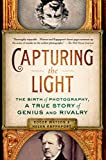 Capturing the Light: The Birth of Photography, a True Story of Genius and Rivalry (English Edition)