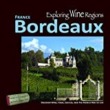 Exploring Wine Regions Bordeaux France: Discover Wine, Food, Castles, and the French Way of Life