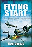 Flying Start: A Fighter Pilot's War Years (English Edition)