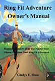 Ring Fit Adventure Owner's Manual: Beginner's Guide to Help You Master Your Fitness Exercise Goal in Ring Fit Adventure (English Edition)