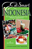 Eat Smart in Indonesia: How to Decipher the Menu, Know the Market Foods & Embark on a Tasting Adventure (Eat Smart Culinary Guidebooks Book 2) (English Edition)
