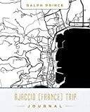 Ajaccio (France) Trip Journal: Lined Travel Journal/Diary/Notebook With Ajaccio (France) Map Cover Art