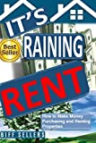 It's Raining Rent: How to Make money Purchasing and Renting Properties