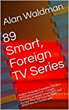 89 Smart, Foreign TV Series: English-language Comedies, Thrillers and Dramas from U.K., Canada, Australia, Scotland, Ireland, N.Z. and Europe (Plus 362 ... Films for Grown-ups) (English Edition)