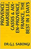 Provence: Marseille, Cassis & Aix-en-Provence, France, the Best in 3 Days (the best of cities) (English Edition)