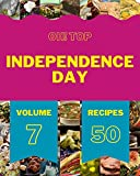 Oh! Top 50 Independence Day Recipes Volume 7: Save Your Cooking Moments with Independence Day Cookbook! (English Edition)