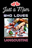 Just A Mom Who Loves Langoustine: Langoustine Lover Blank Lined Notebook Funny Gifts Of Christmas Thanksgiving For Cute Langoustine Lover Women Boys And Kids.