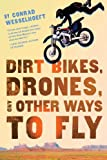 Dirt Bikes, Drones, and Other Ways to Fly (English Edition)