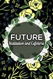 Future Institution and Cafeteria: Cute Blank Lined Notebook gift for Institution and Cafeteria friend birthday and all everyone who loves Institution ... Christmas, thanksgiving, and Halloween day