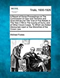 A Report of Some Proceedings on the Commission of Oyer and Terminer and Goal Delivery for the Trial of the Rebels in the Year 1746 in the County of ... Upon a Few Branches of the Crown Law