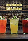 Non-Alcoholic Drink Recipes: A Detailed Guide To Making Delicious Non-Alcohol Drinks: Non-Alcoholic Drink Recipe Book For You (English Edition)