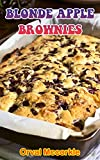 BLONDE APPLE BROWNIES: 150 recipe Delicious and Easy The Ultimate Practical Guide Easy bakes Recipes From Around The World blonde apple brownies cookbook (English Edition)