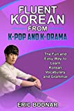 Fluent Korean From K-Pop and K-Drama: The Fun and Easy Way to Learn Korean Vocabulary and Grammar