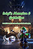 Luigi's Mansion 3 Guideline: Detail Tutorial For New Players To Start Playing: Luigi's Mansion 3 Tutorials (English Edition)