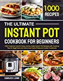 The Ultimate Instant Pot Cookbook for Beginners: 1000 Foolproof, Quick & Easy Home-made Instant Pot Recipes with Cooking Tips for Beginners and Advanced Users (Pressure Cooker Cookbook)