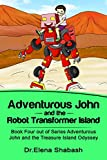 Adventurous John and the Robot Transformer Island (Bout Four out of Series Adventerous John and The Treasure Island Odyssey Book 1) (English Edition)