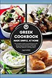 GREEK COOKBOOK Made Simple, at Home The Complete Guide Around Greece to the Discovery of the Tastiest Traditional Recipes Such as Homemade Tzatziki, Souvlaki, Baklava and much more