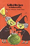 Grilled Recipes for Halloween Party: Delicious Halloween Grilled Dishes: Halloween Grill Recipes (English Edition)