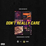Don't Really Care (feat. Assasinandie & Flipper SL) [Explicit]