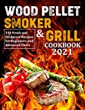 WOOD PELLET SMOKER & GRILL COOKBOOK 2021: 150 Fresh and Foolproof Recipes for Beginners and Advanced Users (English Edition)